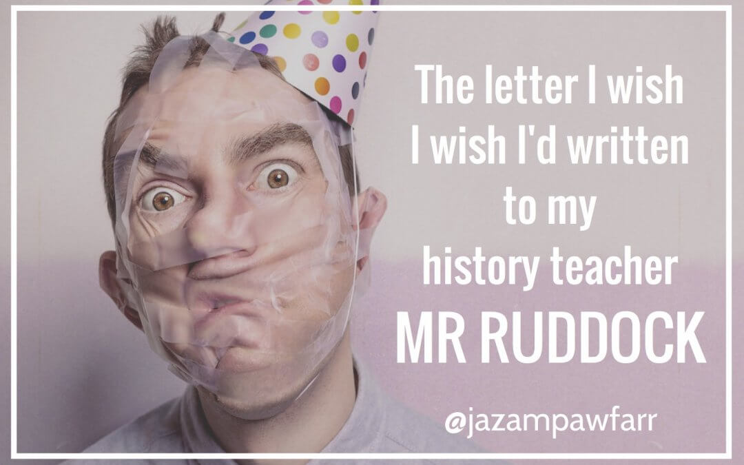 What I Wish I'd Told My Teacher – Mr Ruddock