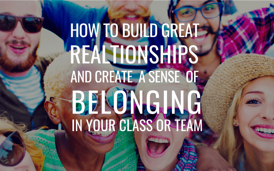 How To Build Relationships And Create Belonging